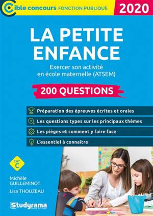 La petite enfance : exercer son activité en école maternelle (CAP accompagnant éducatif petite enfance, concours ATSEM), 200 questions, catégorie C : 2020