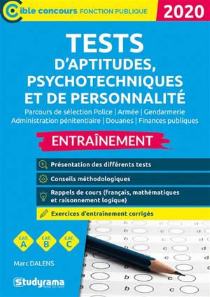 Tests d'aptitudes, psychotechniques et de personnalité, parcours de sélection police, armée, gendarmerie, administration pénitentiaire, douanes, finances publiques : entraînement, catégories A, B, C : 2020