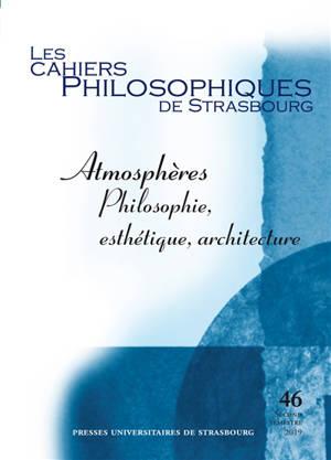 Cahiers philosophiques de Strasbourg (Les). n° 46, Atmosphères : philosophie, esthétique, architecture