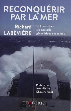 Reconquérir par la mer : la France face à la nouvelle géopolitique des océans