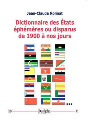 Dictionnaire des Etats éphémères ou disparus de 1900 à nos jours