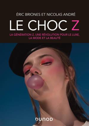 Le choc Z : la génération Z, une révolution pour le luxe, la mode et la beauté
