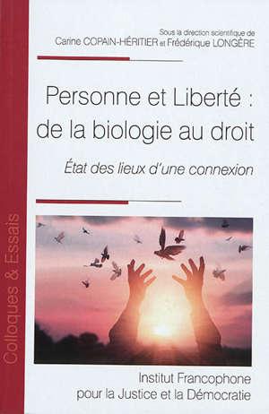 Personne et liberté : de la biologie au droit : état des lieux d'une connexion
