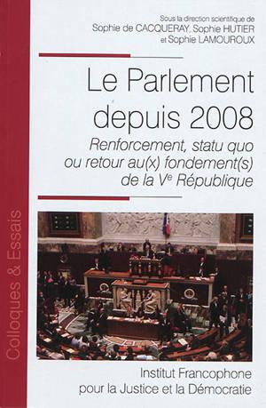 Le Parlement depuis 2008 : renforcement, statu quo ou retour au(x) fondement(s) de la Ve République
