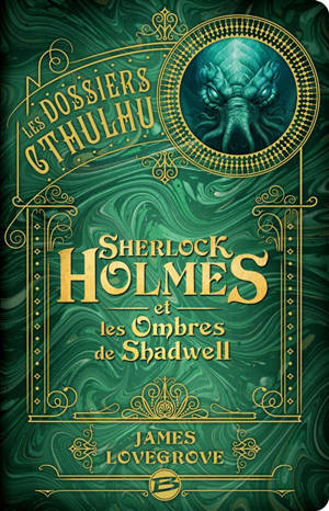 Les dossiers Cthulhu. Volume 1, Sherlock Holmes et les ombres de Shadwell