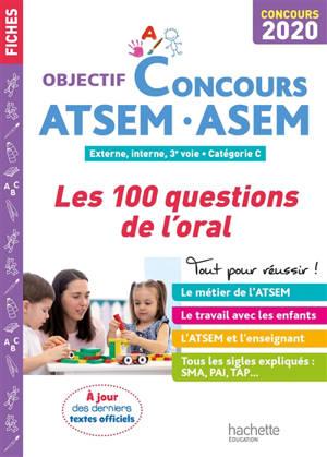 ATSEM-ASEM : les 100 questions de l'oral : externe, interne, 3e voie, catégorie C, concours 2020