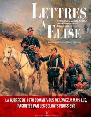 Lettres à Elise : une histoire de la guerre de 1870-1871 à travers la correspondance de soldats prussiens