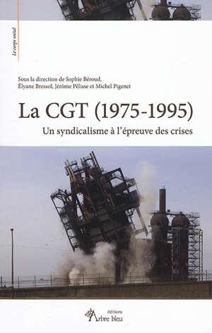 La CGT (1975-1995) : un syndicalisme à l'épreuve des crises