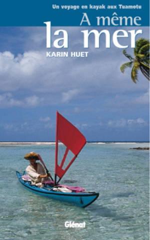 A même la mer : un voyage en kayak aux Tuamotu