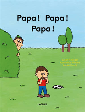 Papa ! Papa ! Papa !
