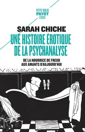 Une histoire érotique de la psychanalyse : de la nourrice de Freud aux amants d'aujourd'hui