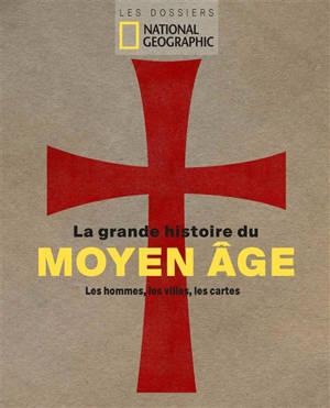 La grande histoire du Moyen Age : les hommes, les villes, les cartes