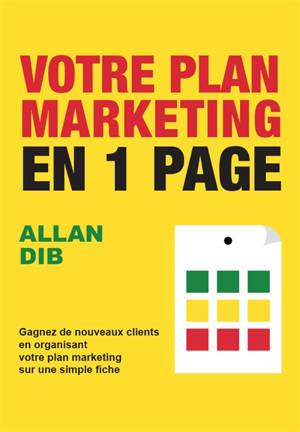 Votre plan marketing en 1 page : gagnez de nouveaux clients en organisant votre plan marketing sur une simple fiche