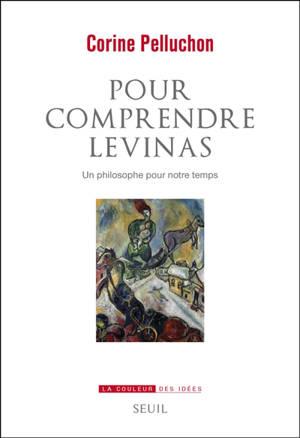 Pour comprendre Levinas : un philosophe pour notre temps