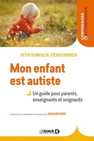 Mon enfant est autiste : un guide pour parents, enseignants et soignants
