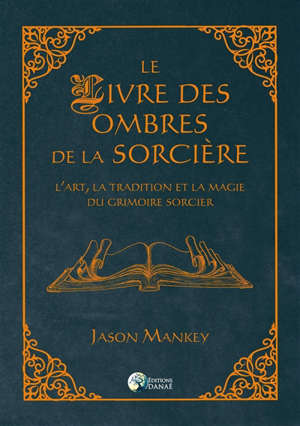 Le livre des ombres de la sorcière : l'art, la tradition et la magie du grimoire sorcier