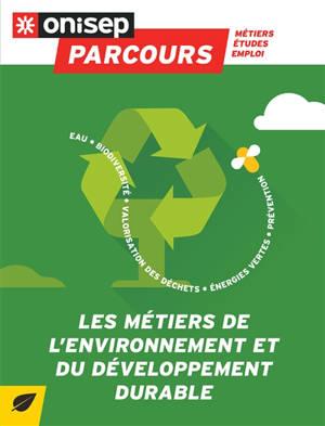 Les métiers de l'environnement et du développement durable : eau, biodiversité, valorisation des déchets, énergies vertes, prévention