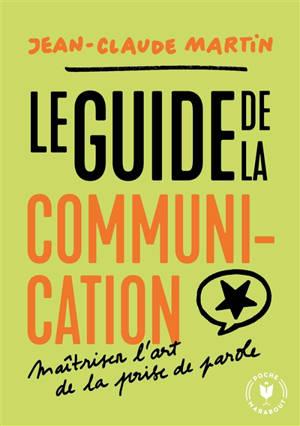 Le guide de la communication : maîtriser l'art de la prise de parole