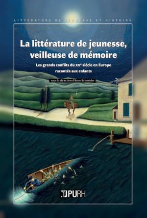 La littérature de jeunesse, veilleuse de mémoire : les grands conflits du XXe siècle en Europe racontés aux enfants