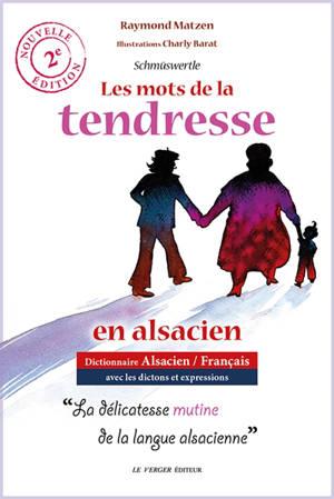 Schmüswertle : les mots de la tendresse en alsacien : dictionnaire alsacien-français avec les dictons et expressions