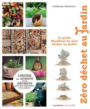 Le guide Marabout du zéro déchet au jardin : limiter ses achats et ses déchets pour être respectueux de la nature !