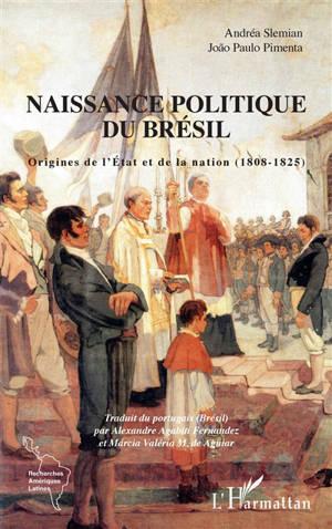 Naissance politique du Brésil : origines de l'Etat et de la nation (1808-1825)