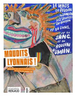 Maudits Lyonnais ! : renouveau des arts plastiques à Lyon au cours des années 1960