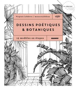 Dessins poétiques & botaniques : 15 modèles en étapes