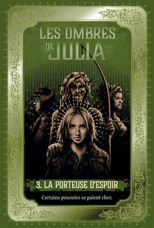 Les ombres de Julia. Volume 3, La porteuse d'espoir