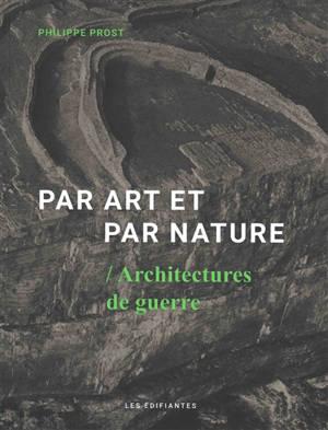 Par art et par nature : architectures de guerre