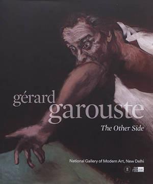 Gérard Garouste : the other side = Gérard Garouste : l'autre rive : exposition, New Delhi, National gallery of modern art, du 28 janvier au 28 mars 2020