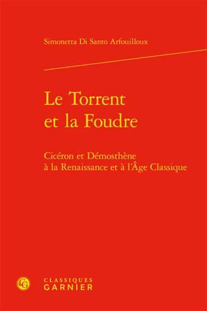 Le torrent et la foudre : Cicéron et Démosthène à la Renaissance et à l'Age classique