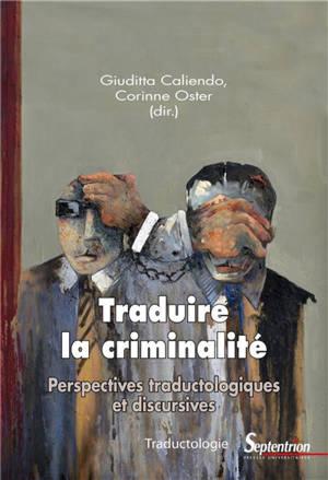 Traduire la criminalité : perspectives traductologiques et discursives