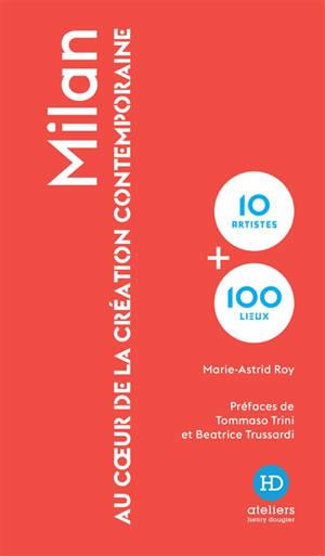 Milan : au coeur de la création contemporaine : 10 artistes + 100 lieux