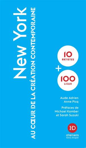New York : au coeur de la création contemporaine : 10 artistes + 100 lieux