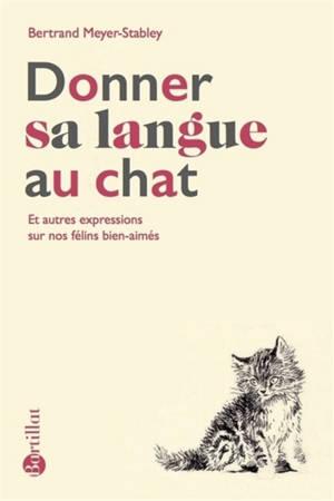 Donner sa langue au chat : et autres expressions sur nos félins bien-aimés
