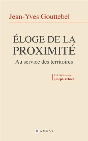 Eloge de la proximité : au service des territoires : entretiens avec Joseph Vebret