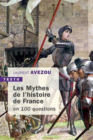 Les mythes de l'histoire de France : en 100 questions