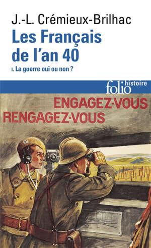 Les Français de l'an 40. Volume 1, La guerre oui ou non ?