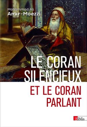 Le Coran silencieux et le Coran parlant : sources scripturaires de l'islam entre histoire et ferveur