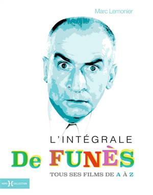 L'intégrale de Funès : Louis de Funès de A à Z : tout, tout, tout sur Louis de Funès, ses films, ses partenaires, ses réalisateurs, les lieux associés à sa carrière et à sa vie familiale, ses amis, sa carrière au cabaret et au théâtre, etc