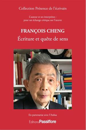 François Cheng, écriture et quête de sens : l'auteur et ses interprètes : pour un échange critique sur l'oeuvre
