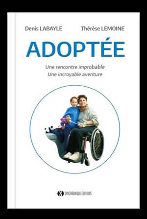 Adoptée : une rencontre improbable, une incroyable aventure : récit librement inspiré d'une histoire vraie