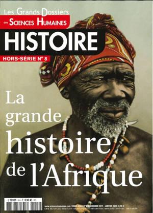 Grands dossiers des sciences humaines (Les), hors-série : histoire. n° 8, La grande histoire de l'Afrique