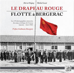 Le drapeau rouge flotte à Bergerac : les 119 photographies retrouvées du camp soviétique de Creysse (janvier-août 1945)