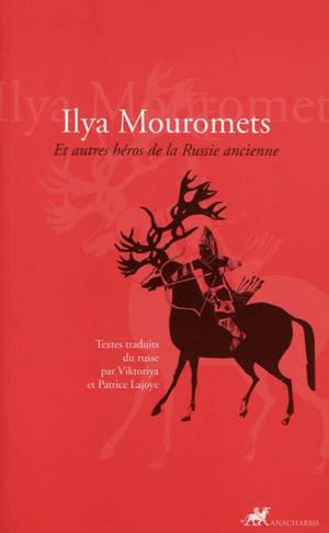 Ilya Mouromets : et autres héros de la Russie ancienne
