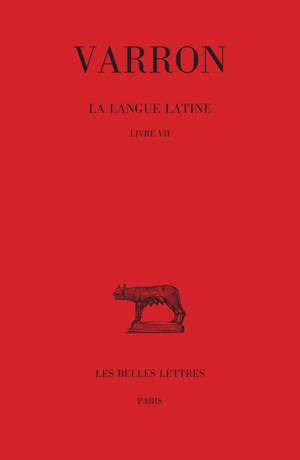 La langue latine. Volume 3, Livre VII