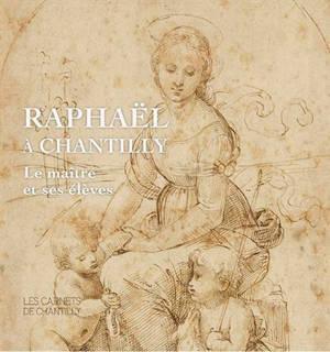 Raphaël à Chantilly : le maître et ses élèves : exposition, Chantilly, Musée Condé, du 7 mars au 30 août 2020
