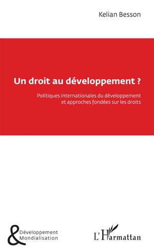 Un droit au développement ? : politiques internationales du développement et approches fondées sur les droits