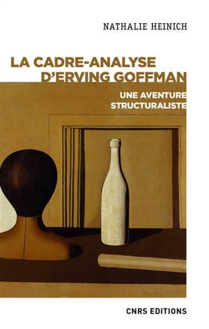La cadre-analyse d'Erving Goffman : une aventure structuraliste